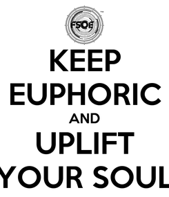 Poster: KEEP EUPHORIC AND UPLIFT YOUR SOUL