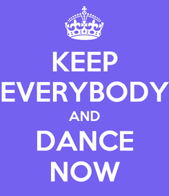Poster: KEEP EVERYBODY AND DANCE NOW