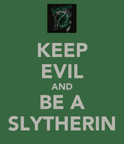 Poster: KEEP EVIL AND BE A SLYTHERIN
