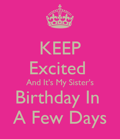Poster: KEEP Excited  And It's My Sister's Birthday In  A Few Days