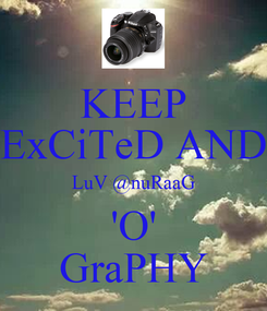 Poster: KEEP ExCiTeD AND LuV @nuRaaG 'O' GraPHY