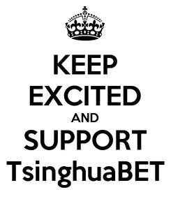 Poster: KEEP EXCITED AND SUPPORT TsinghuaBET