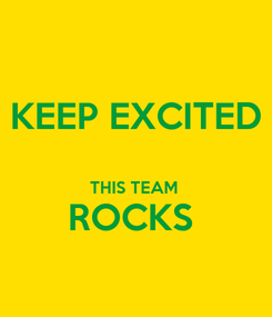 Poster: KEEP EXCITED  THIS TEAM  ROCKS