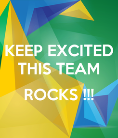 Poster: KEEP EXCITED THIS TEAM  ROCKS !!!