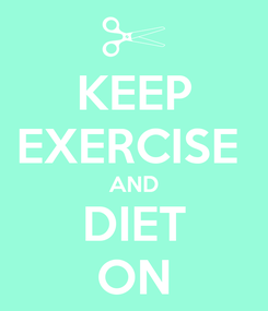 Poster: KEEP EXERCISE  AND DIET ON