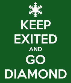 Poster: KEEP EXITED AND GO DIAMOND