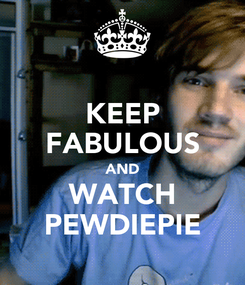 Poster: KEEP FABULOUS AND WATCH PEWDIEPIE