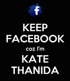 Poster: KEEP FACEBOOK coz I'm KATE THANIDA