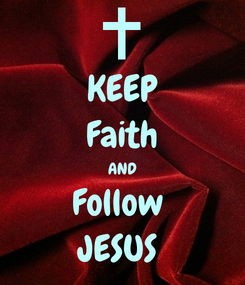 Poster: KEEP Faith AND Follow  JESUS