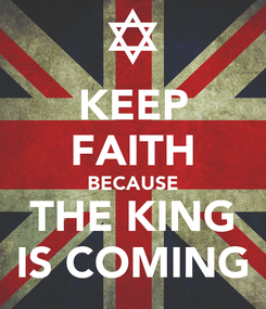 Poster: KEEP FAITH BECAUSE THE KING IS COMING