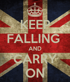 Poster: KEEP FALLING  AND CARRY ON