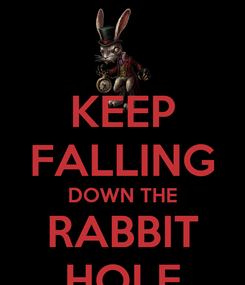 Poster: KEEP FALLING DOWN THE RABBIT HOLE