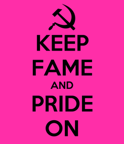 Poster: KEEP FAME AND PRIDE ON