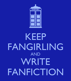 Poster: KEEP FANGIRLING AND WRITE FANFICTION