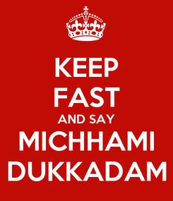 Poster: KEEP FAST AND SAY MICHHAMI DUKKADAM