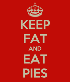 Poster: KEEP FAT AND EAT PIES