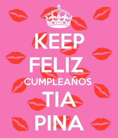 Poster: KEEP FELIZ  CUMPLEAÑOS  TIA PINA
