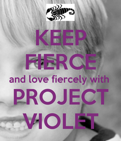 Poster: KEEP FIERCE and love fiercely with  PROJECT VIOLET