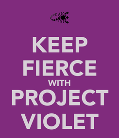 Poster: KEEP FIERCE WITH PROJECT VIOLET
