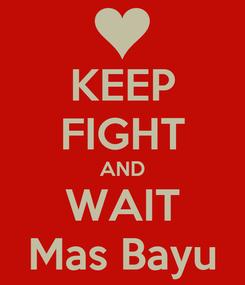 Poster: KEEP FIGHT AND WAIT Mas Bayu