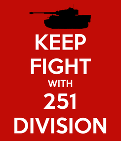 Poster: KEEP FIGHT WITH 251 DIVISION