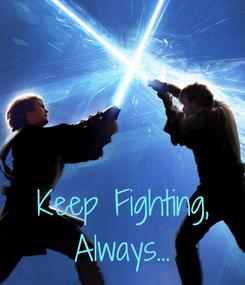 Poster:    Keep Fighting, Always...