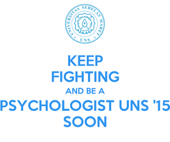 Poster: KEEP FIGHTING AND BE A PSYCHOLOGIST UNS '15 SOON