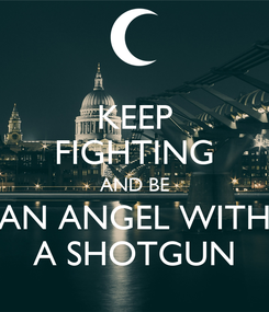 Poster: KEEP FIGHTING AND BE AN ANGEL WITH A SHOTGUN