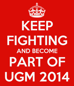 Poster: KEEP FIGHTING AND BECOME PART OF UGM 2014