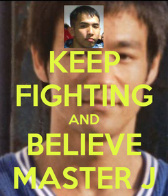 Poster: KEEP FIGHTING AND BELIEVE MASTER J