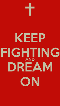 Poster: KEEP FIGHTING AND DREAM ON
