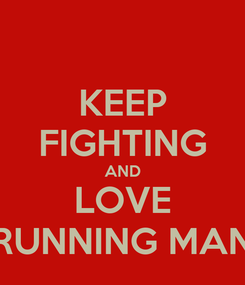 Poster: KEEP FIGHTING AND LOVE RUNNING MAN