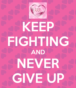 Poster: KEEP FIGHTING AND NEVER GIVE UP