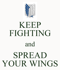 Poster: KEEP FIGHTING and SPREAD YOUR WINGS