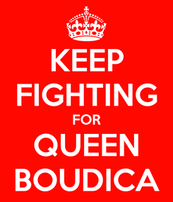 Poster: KEEP FIGHTING FOR QUEEN BOUDICA
