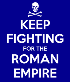 Poster: KEEP FIGHTING FOR THE ROMAN EMPIRE