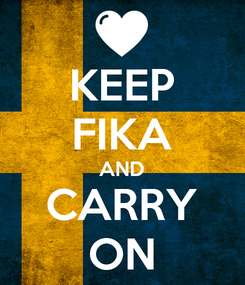 Poster: KEEP FIKA AND CARRY ON