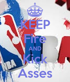 Poster: KEEP Fire AND Kick Asses