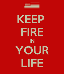 Poster: KEEP  FIRE IN YOUR LIFE