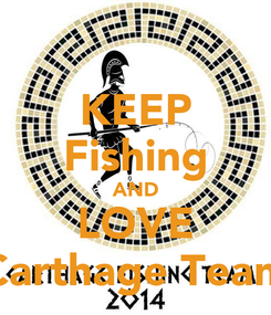 Poster: KEEP Fishing AND LOVE Carthage Team