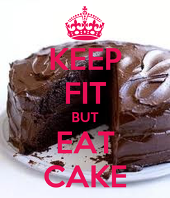 Poster: KEEP FIT BUT EAT CAKE