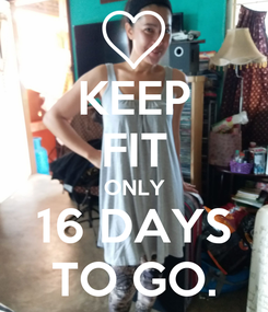 Poster: KEEP FIT ONLY 16 DAYS TO GO.