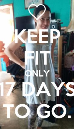 Poster: KEEP FIT ONLY 17 DAYS TO GO.