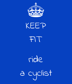 Poster: KEEP FIT  ride a cyclist