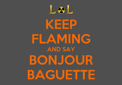 Poster: KEEP FLAMING AND SAY BONJOUR BAGUETTE