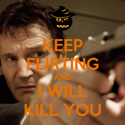 Poster: KEEP FLIRTING AND I WILL KILL YOU