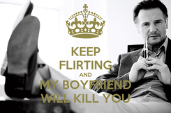 Poster: KEEP FLIRTING AND MY BOYFRIEND WILL KILL YOU