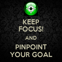 Poster: KEEP FOCUS! AND PINPOINT YOUR GOAL