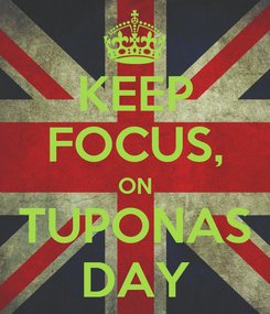 Poster: KEEP FOCUS, ON TUPONAS DAY