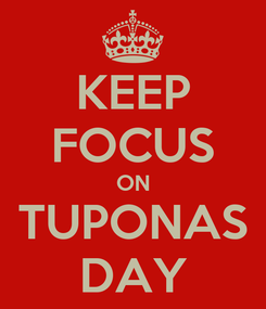 Poster: KEEP FOCUS ON TUPONAS DAY